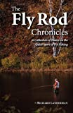 The Fly Rod Chronicles - A Collection of Essays on the Quiet Sport of Fly Fishing