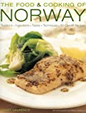 The Food and Cooking of Norway: Traditions, Ingredients, Tastes & Techniques In Over 60 Classic Recipes (The Food & Cooking of)