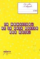 Je mémorise et je sais écrire des mots : Mon cahier d'orthographe au CM1