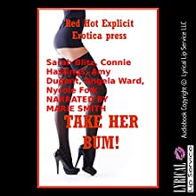 Take Her Bum!: Five First Anal Sex Erotica Stories Audiobook by Sarah Blitz, Connie Hastings, Amy Dupont, Angela Ward, Nycole Folk Narrated by Marie Smith