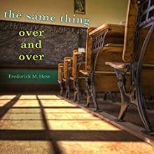 The Same Thing Over and Over: How School Reformers Get Stuck in Yesterday's Ideas Audiobook by Frederick M. Hess Narrated by Jeff Riggenbach