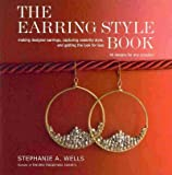 The Earring Style Book Making Designer Earrings Capturing Celebrity Style And Getting The Look For Less The Earring Style Book
