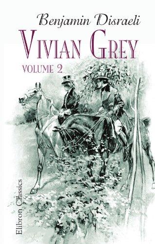 Vivian Grey, Volume 2: A romance of youth. Volume 2