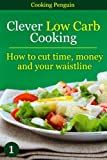 51i hJG8CSL. SL160  Clever Low Carb Cooking   How to cut time, money and your waistline