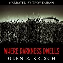 Where Darkness Dwells: A Great Depression Horror Novel Audiobook by Glen Krisch Narrated by Troy Duran
