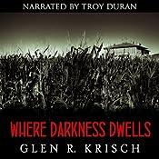 Where Darkness Dwells: A Great Depression Horror Novel | [Glen Krisch]