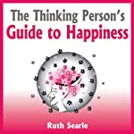 The Thinking Person's Guide to Happiness | Ruth Searle