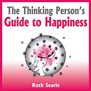 The Thinking Person's Guide to Happiness | [Ruth Searle]