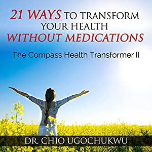 21 Ways To Transform Your Health Without Medications Audiobook