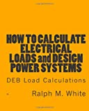 img - for How to Calculate Electrical Loads and Design Power Systems: Deb Load Calculations book / textbook / text book