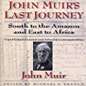 John Muirs Last Journey: South to the Amazon and East to Africa (       UNABRIDGED) by John Muir Narrated by Allan Robertson