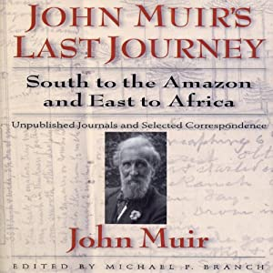 John Muirs Last Journey: South to the Amazon and East to Africa | [John Muir]