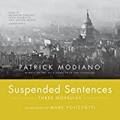 Suspended Sentences: Three Novellas | [Patrick Modiano]