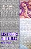 echange, troc Jules Ladimir Alfred Tranchant - Les femmes militaires de la France: Depuis les temps les plus reculés jusqu\'à nos jours