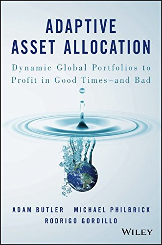 Adaptive Asset Allocation: Dynamic Global Portfolios to Profit in Good Times and Bad