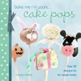 Bake Me I'm Yours . . . Cake Pops: Over 30 designs for fun sweet treats (Bake me I'm yours...)