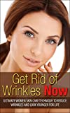 Get Rid of Wrinkles Now: Ultimate Women Skin Care Technique to Reduce Wrinkles and Look Younger for Life: Skin Care (Facial Wrinkling, Clear Skin, Beauty, ... Skin Care Tips, Skin Care Secrets)