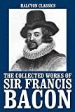 Image of The New Atlantis and Other Works by Sir Francis Bacon (Halcyon Classics)