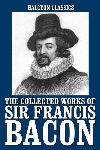 The Advancement of Learning and Other Works by Sir Francis Bacon (Unexpurgated Edition) (Halcyon Classics) PDF