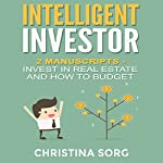 Intelligent Investor: 2 Manuscripts: Invest in Real Estate and How to Budget | Christina Sorg