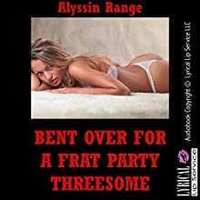 Bent Over for a Frat Party Threesome: A Barely Legal FFM Erotica Story: College Girls Bent Over, Book 2 (       UNABRIDGED) by Allysin Range Narrated by Jennifer Saucedo