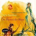 Les Fleurs Du Mal - Die Blumen des Bösen Hörbuch von Charles Baudelaire Gesprochen von: Christian Brückner