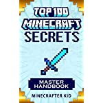 MINECRAFT: Master Handbook Edition: Top 100 Ultimate Minecraft Secrets You May Have Never Seen Before (Unofficial Minecraft Secrets Guide for Kids) (Ultimate Minecraft Secrets Handbooks)