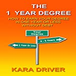 The 1 Year Degree: How to Earn Your Degree in One Year or Less without Debt | Kara M. Driver