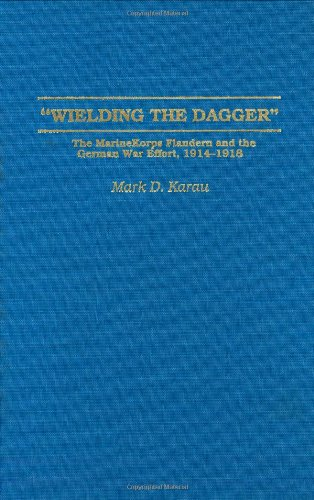 Wielding the Dagger: The MarineKorps Flandern and the German War Effort, 1914-1918 (Contributions in Military Studies) PDF