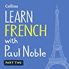 Collins French with Paul Noble - Learn French the Natural Way, Part 2 Hörbuch von Paul Noble Gesprochen von: Paul Noble
