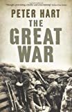 Peter Hart The Great War: 1914-1918