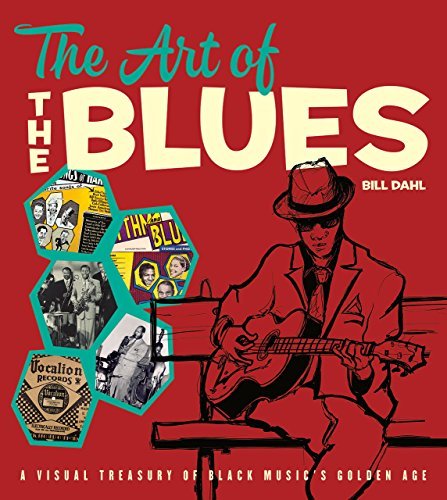 The Art of the Blues: A Visual Treasury of Black Music's Golden Age