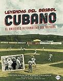 img - for Leyendas del Beisbol Cubano: El Universo Alternativo del Beisbol (Spanish Edition) book / textbook / text book
