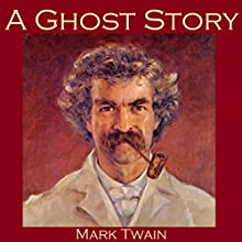 A Ghost Story (       UNABRIDGED) by Mark Twain Narrated by Cathy Dobson