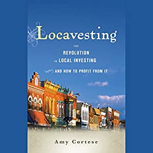 Locavesting: The Revolution in Local Investing and How to Profit From It | [Amy Cortese]