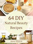 64 DIY Natural Beauty Recipes: How to...
