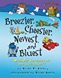 Breezier, Cheesier, Newest, and Bluest: What Are Comparatives and Superlatives? (Words Are Categorical) (0761353623) by Brian P. Cleary