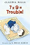 7 x 9 = Trouble! (0374464529) by Mills, Claudia