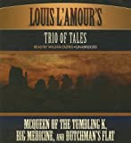 Louis LAmour Trio of Tales: McQueen of the Tumbling K, Big Medicine, and Dutchmans Flat