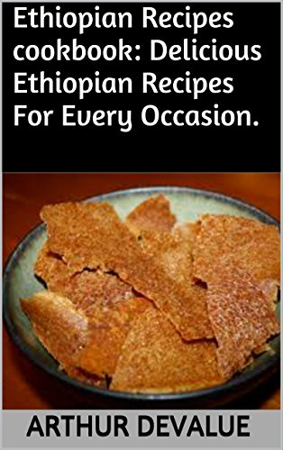 Ethiopian Recipes cookbook: Delicious Ethiopian Recipes For Every Occasion. by ARTHUR DEVALUE