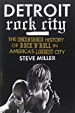Detroit Rock City: The Uncensored History of Rock 'n' Roll in America's Loudest City (030682065X) by Miller, Steve