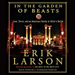 In the Garden of Beasts: Love, Terror, and an American Family in Hitler's Berlin | Erik Larson