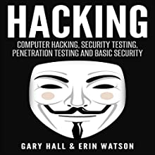 Hacking: Computer Hacking, Security Testing, Penetration Testing, and Basic Security Audiobook by Gary Hall, Erin Watson Narrated by T. W. Ashworth