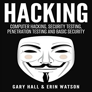 Hacking: Computer Hacking, Security Testing, Penetration Testing, and Basic Security Hörbuch von Gary Hall, Erin Watson Gesprochen von: T. W. Ashworth