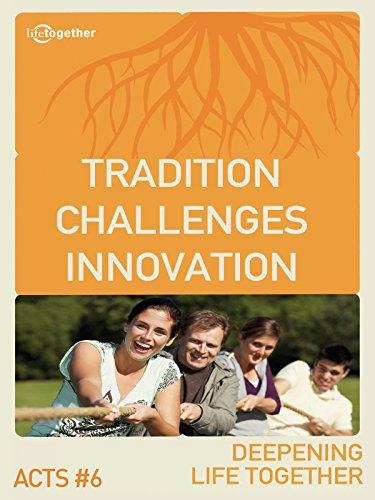 Acts #6 (Deepening Life Together) - Tradition Challenges Innovation