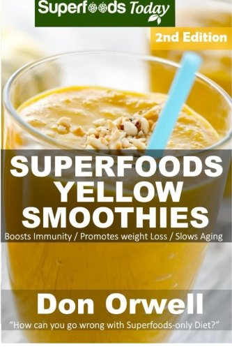 Superfoods Yellow Smoothies: Over 40 Energizing, Detoxifying & Nutrient-dense Smoothies Blender Recipes: Detox Cleanse Diet, Smoothies for Weight Loss ... - detox smoothie recipes) (Volume 27) by Don Orwell