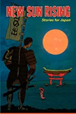 New Sun Rising: Stories for Japan (Volume 1)
