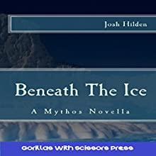 Beneath The Ice: The Collected Edition (       UNABRIDGED) by Josh Hilden Narrated by Christopher Rees
