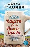 Bayern f�r die Hosentasche: Was Reisef�hrer verschweigen - J�rg Maurer