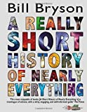 A Really Short History of Nearly Everything by Bryson, Bill (2010) Bill Bryson